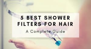 5 Best Shower Filter for Hair