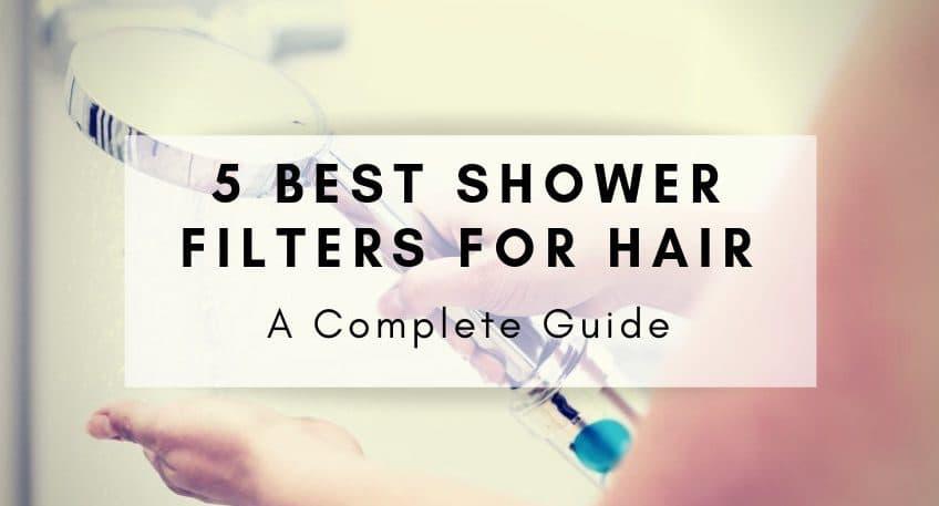5 Best Shower Filter for Hair