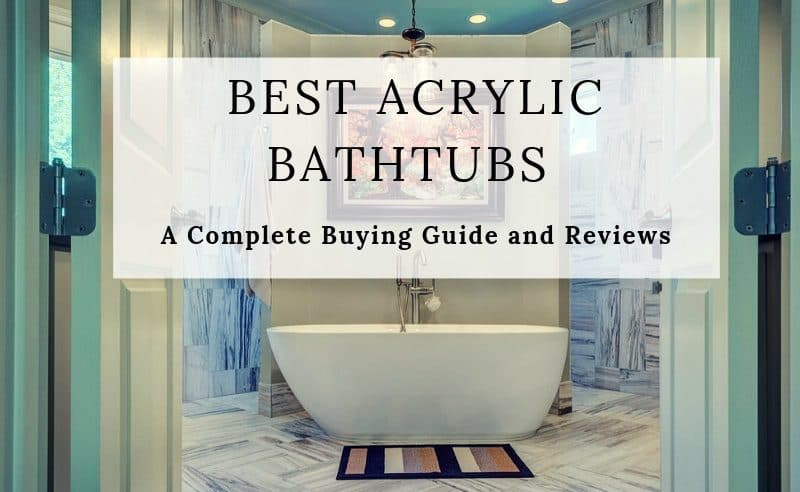 Best Acrylic Bathtubs for 2018