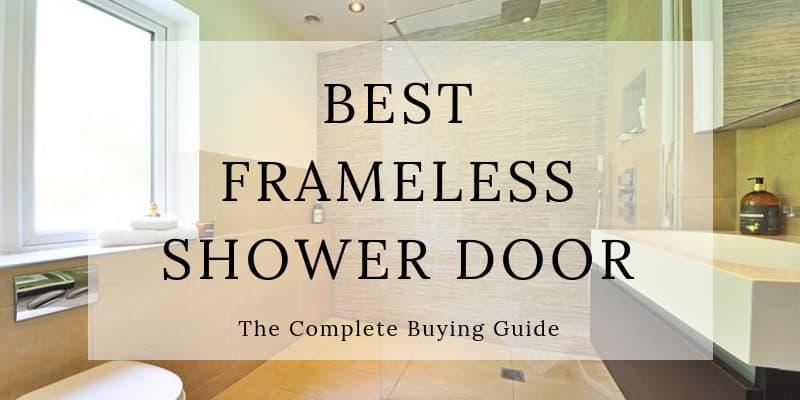Best Frameless shower door buying guide