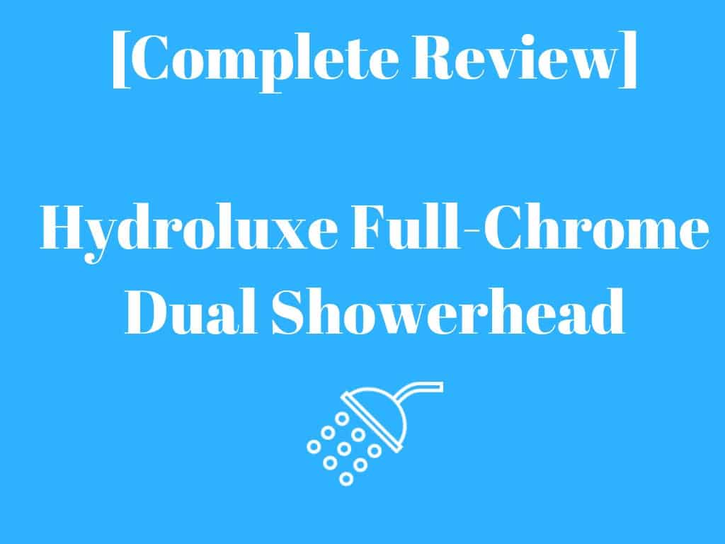 Complete Review] Hydroluxe Full-Chrome Dual Showerhead