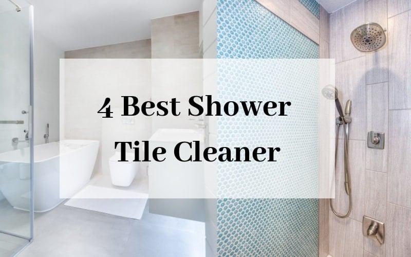 4 best shower tile cleaner