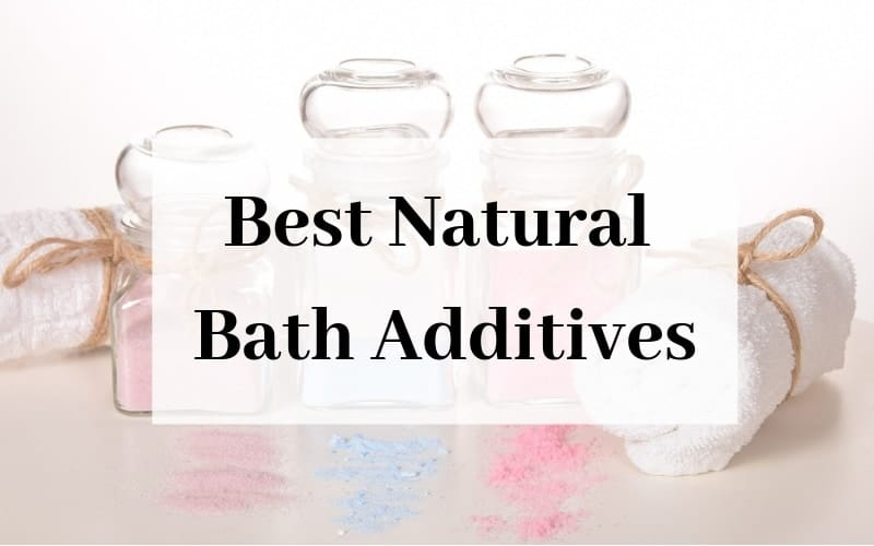 Best Natural Bath Additives