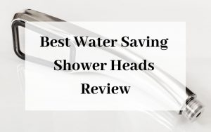 Best Water Saving Shower Heads Review