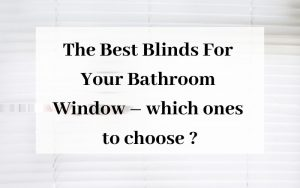 The Best Blinds For Your Bathroom Window – which ones to choose