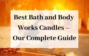 Best Bath and Body works Candles - Our Complete Guide
