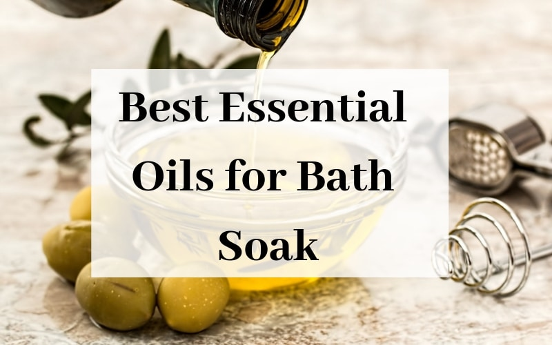 Best Essential Oils for Bath Soak