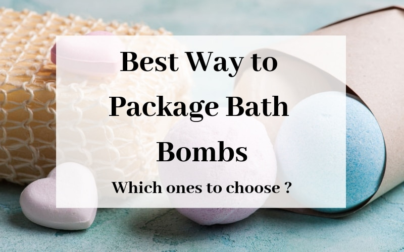 Best Wat to Package Bath Bombs - which ones to choose