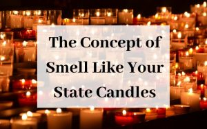 The Concept of Smell Like Your State Candles