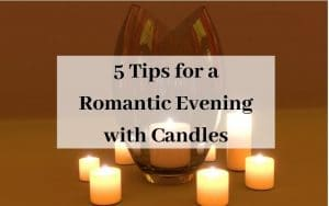 5 Tips for a Romantic Evening with Candles