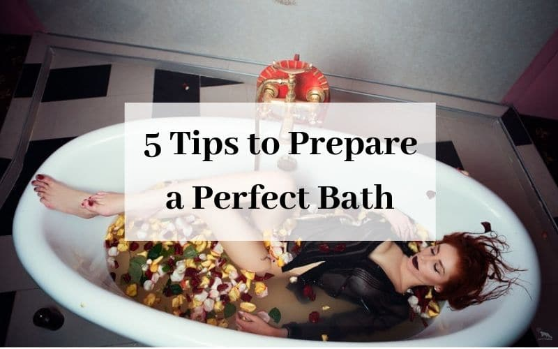 5 Tips to Prepare a Perfect Bath