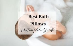Best Bath Pillows - A complete guide