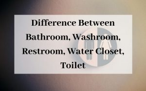 Difference Between Bathroom, Washroom, Restroom, Water Closet, Toilet