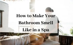 How to Make Your Bathroom Smell Like in a Spa