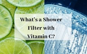 What's a Shower Filter with Vitamin C