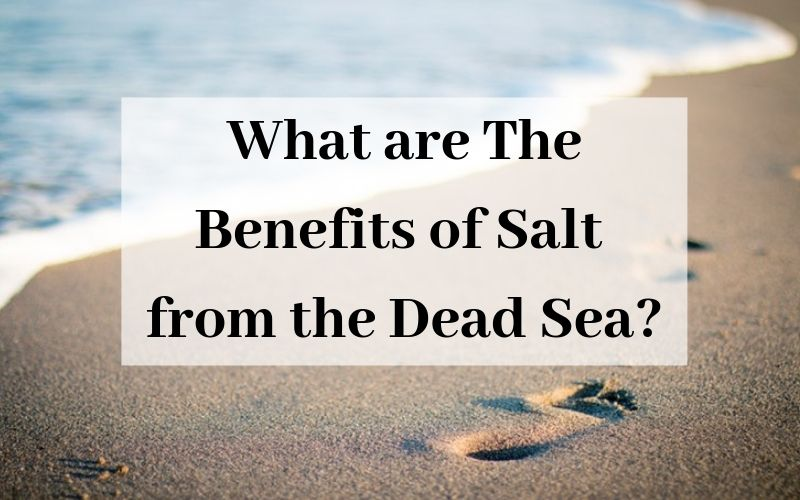 What are the Benefits of Salt from the Dead Sea