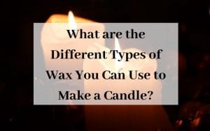What are the Different Types of Wax You Can Use to Make a Candle
