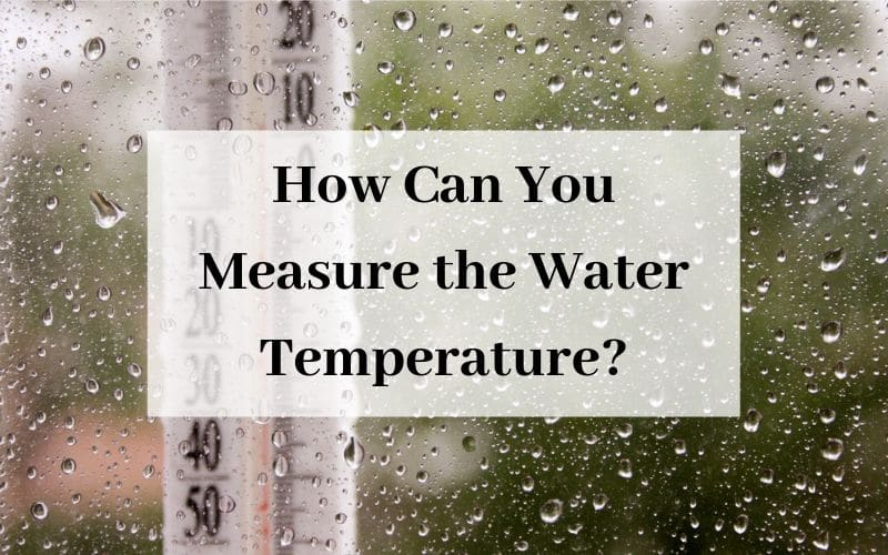 How Can You Measure the Water Temperature