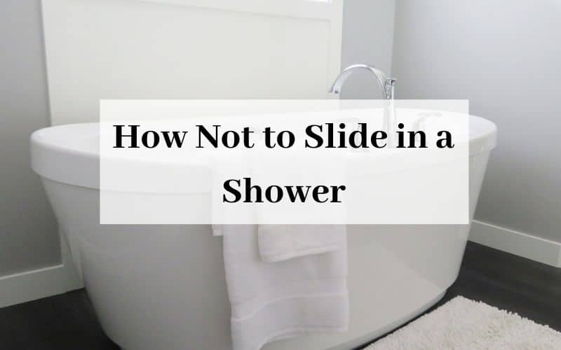 How Not to Slide in a Shower