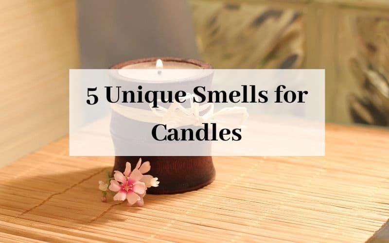 5 Unique Smells for Candles